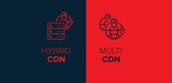Hybrid CDN: Private CDN ve Multi-CDN dayanışması!