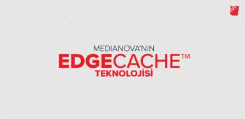 Medianova EdgeCache™ Teknolojisi Nedir ve Nasıl Çalışır?