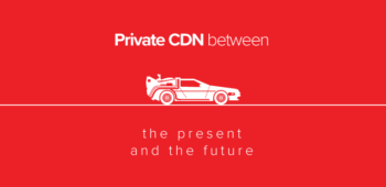 Private CDN Between The Present And The Future
