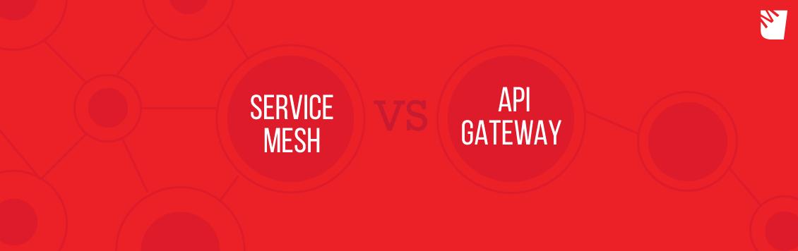 SERVICE MESH vs. API GATEWAY