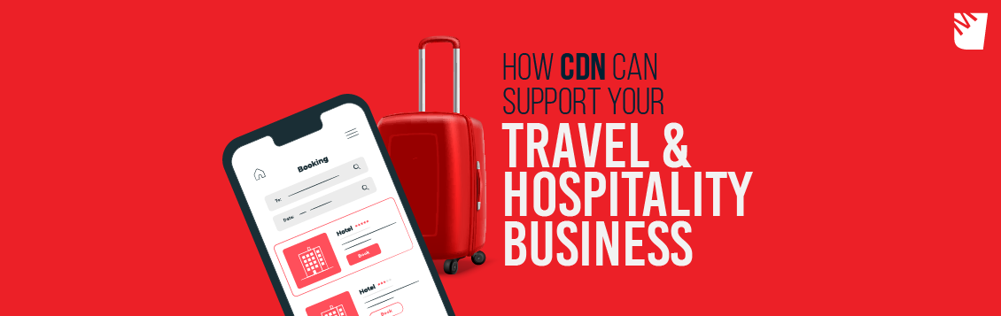 How CDN can support Travel & Hospitality Business