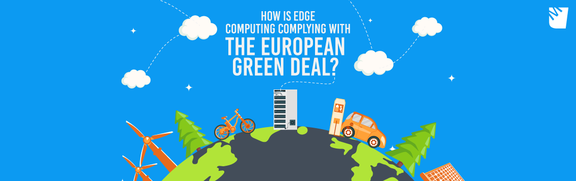 How is Edge Computing Complying With The European Green Deal?